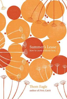 Summer's Lease: How to Cook Without Heat by Thom Eagle