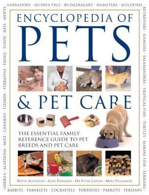 Pets & Pet Care, The Encyclopedia of by David Alderton