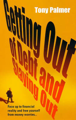 Getting Out of Debt and Staying Out by Tony Palmer