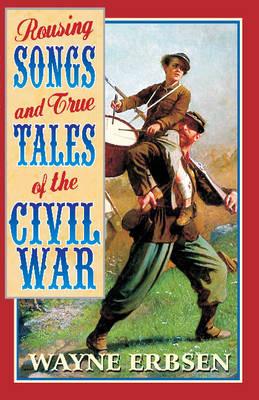 Rousing Songs & True Tales of the Civil War by Wayne Erbsen