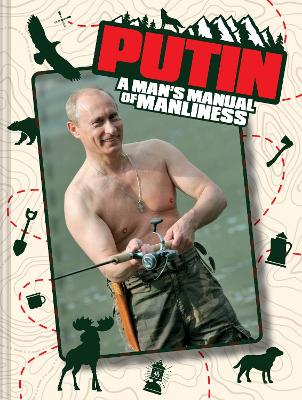 Putin: A Man's Manual of Manliness by Edward Rainshed