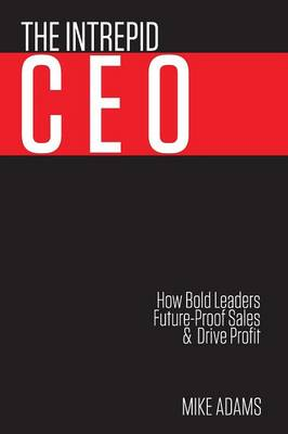 The Intrepid CEO by Mike Adams
