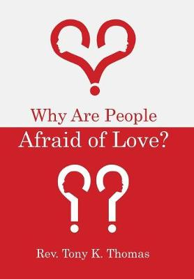 Why Are People Afraid of Love? by Rev Tony K Thomas