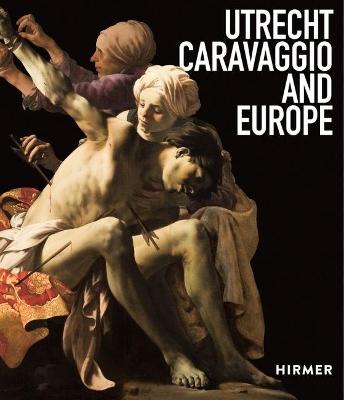 Utrecht, Caravaggio and Europe by Bernd Ebert
