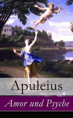 Amor Und Psyche - Vollstandige Deutsche Ausgabe by Apuleius