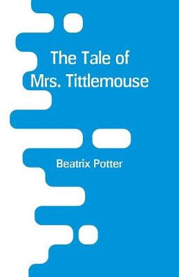 The The Tale of Mrs. Tittlemouse by Beatrix Potter