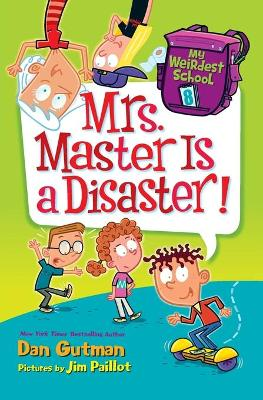 My Weirdest School #8: Mrs. Master Is a Disaster! by Dan Gutman