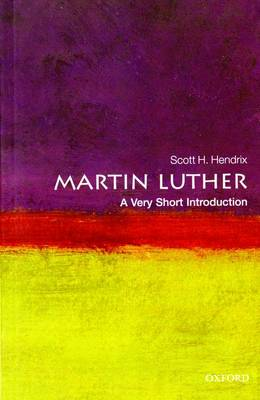 Martin Luther: A Very Short Introduction by Professor Scott H. Hendrix