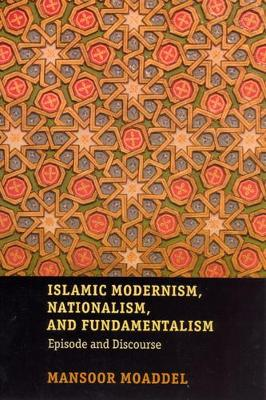 Islamic Modernism, Nationalism, and Fundamentalism by Mansoor Moaddel
