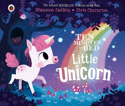 Ten Minutes to Bed: Little Unicorn by Chris Chatterton