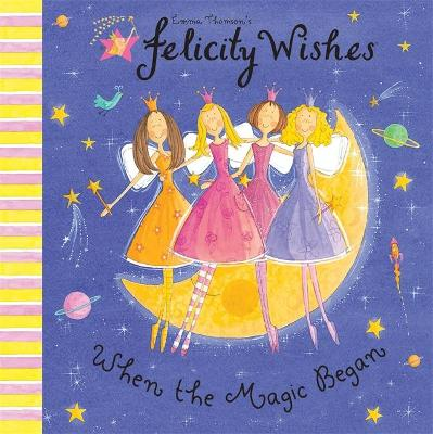 Felicity Wishes: When The Magic Began book