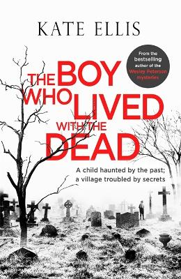 Boy Who Lived With The Dead by Kate Ellis