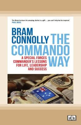 The Commando Way: A Special Forces commander's lessons for life, leadership and success by Bram Connolly