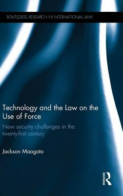 Technology and the Law on the Use of Force by Jackson Maogoto