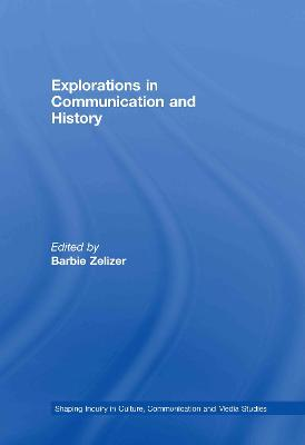 Explorations in Communication and History by Barbie Zelizer