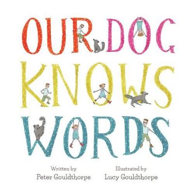 Our Dog Knows Words by Peter Gouldthorpe