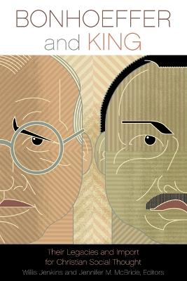 Bonhoeffer and King: Their Legacies and Import for Christian Social Thought by Willis Jenkins