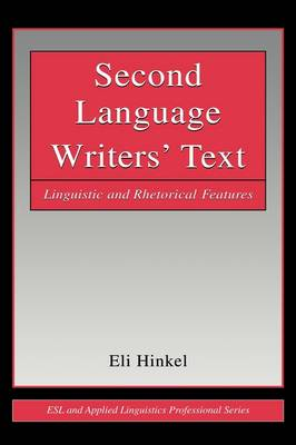 Second Language Writers' Text: Linguistic and Rhetorical Features by Eli Hinkel