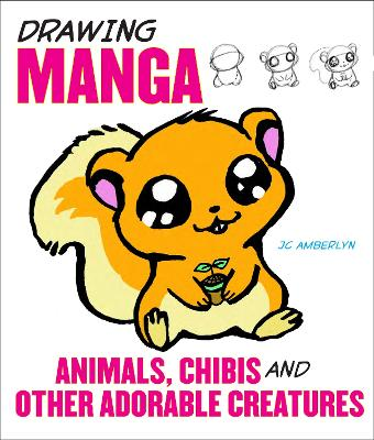 Drawing Manga Animals, Chibis, And Other Adorable Creatures by J. C. Amberlyn
