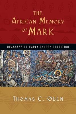 The African Memory of Mark: Reassessing Early Church Tradition by Dr Thomas C Oden