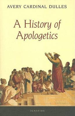 A History of Apologetics by Avery Dulles