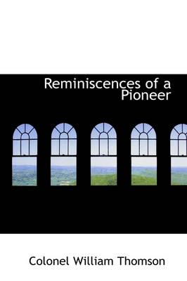 Reminiscences of a Pioneer by Colonel William Thomson