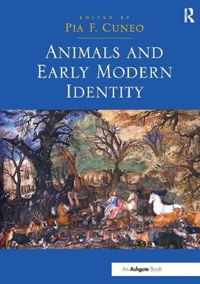 Animals and Early Modern Identity by Pia F. Cuneo
