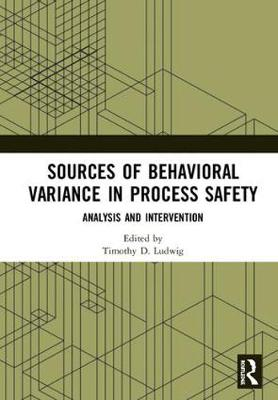 Sources of Behavioral Variance in Process Safety by Timothy D. Ludwig
