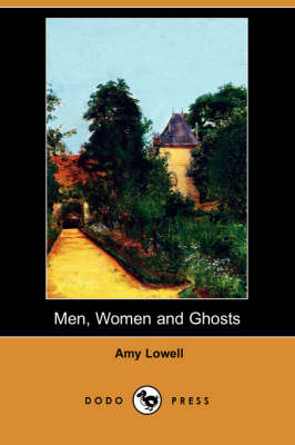 Men, Women and Ghosts (Dodo Press) by Amy Lowell