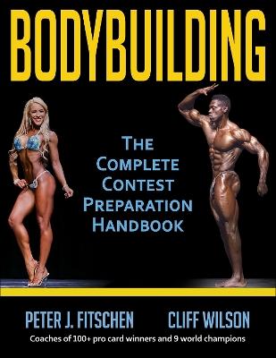 Bodybuilding: The Complete Contest Preparation Handbook by Peter J. Fitschen