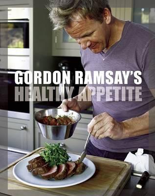 Gordon Ramsay's Healthy Appetite by Gordon Ramsay