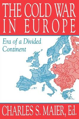 Cold War in Europe: Era of a Divided Continent by Charles S. Maier