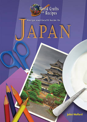 Recipe and Craft Guide to Japan by Juliet Haines Mofford