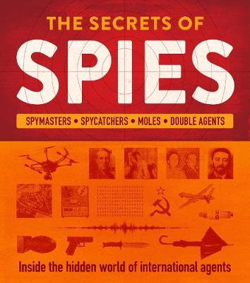 The Secrets of Spies: Inside the hidden world of international agents by Heather Vescent