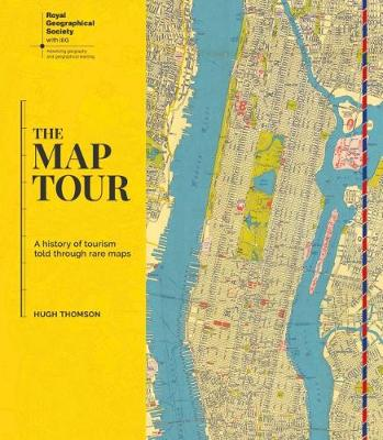 The Map Tour: A History of Tourism Told through Rare Maps by Hugh Thomson