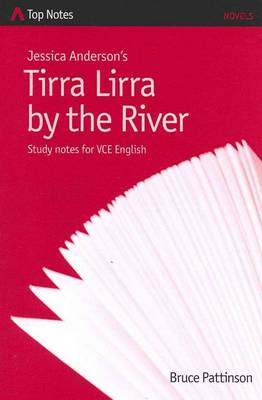 Jessica Anderson's Tirra Lirra by the River: Study Notes for VCE English by Bruce Pattinson