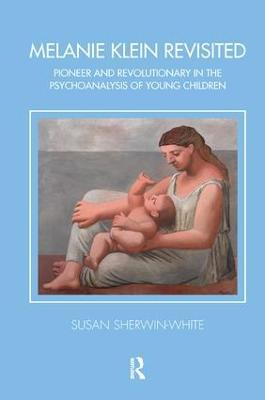 Melanie Klein Revisited by Susan Sherwin-White