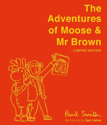 The Adventures of Moose & Mr Brown. Signed, limited edition by Sir Paul Smith