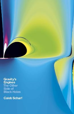 Gravity's Engines: The Other Side of Black Holes by Caleb Scharf