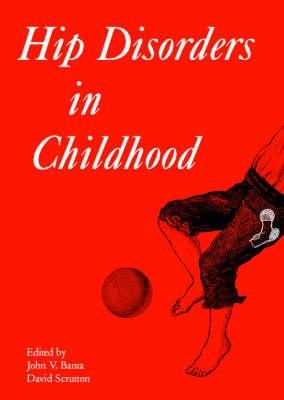 Hip Disorders in Childhood by John V. Banta