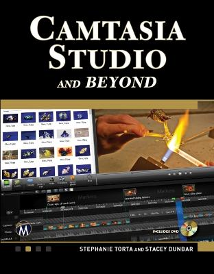 Camtasia Studio 7.1 and Beyond: The Complete Guide by Theodor Richardson