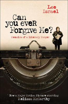Can You Ever Forgive Me?: Memoirs of a Literary Forger book