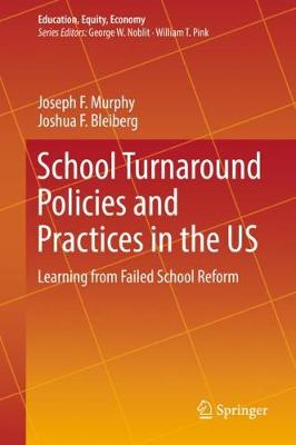 School Turnaround Policies and Practices in the US: Learning from Failed School Reform by Joseph F. Murphy