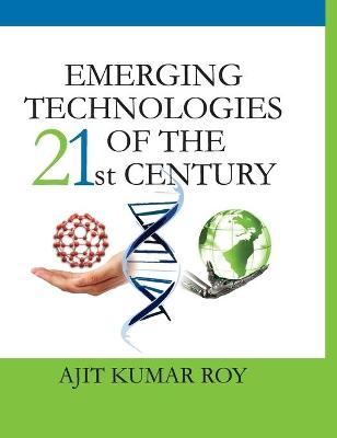 Emerging Technologies of the 21st Century by A.K. Roy