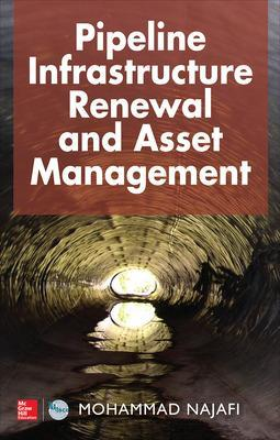 Pipeline Infrastructure Renewal and Asset Management by Mohammad Najafi