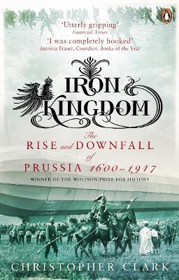 Iron Kingdom by Christopher Clark