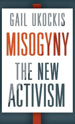 Misogyny: The New Activism by Gail Ukockis