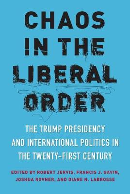 Chaos in the Liberal Order: The Trump Presidency and International Politics in the Twenty-First Century book