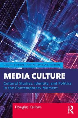 Media Culture: Cultural Studies, Identity, and Politics in the Contemporary Moment book