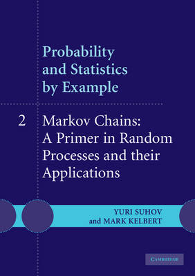 Probability and Statistics by Example: Volume 2, Markov Chains: A Primer in Random Processes and Their Applications book